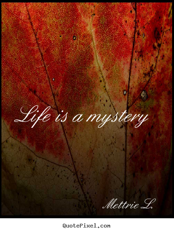 Mettrie L. picture quotes - Life is a mystery - Life sayings