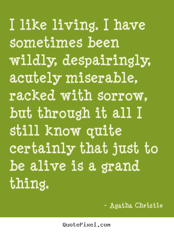 Create picture quotes about life - I like living. i have sometimes been wildly, despairingly,..