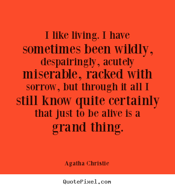 I like living. i have sometimes been wildly, despairingly, acutely miserable,.. Agatha Christie  life quotes