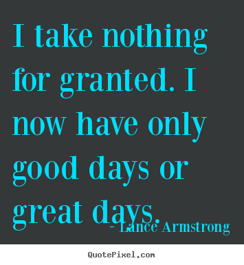 Great Quote On Life Amazing How To Make Picture Quotes About Life  I Take Nothing For Granted