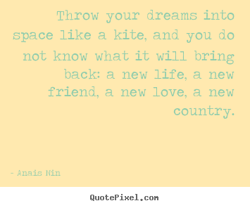 Life quotes - Throw your dreams into space like a kite, and you do not..