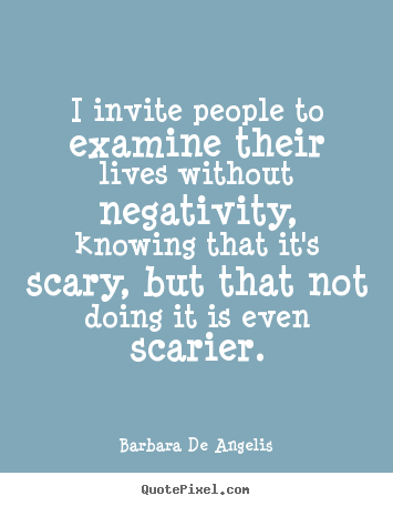 Quotes about life - I invite people to examine their lives without..