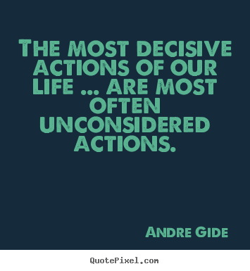 Life quote - The most decisive actions of our life .....