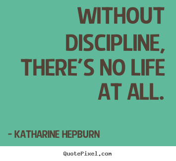 freedom without discipline Short essay on discipline category: essays, paragraphs and articles on february 17, 2014 by vikash pathak discipline is the systematic way of training people to.