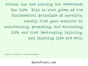 Create your own picture quotes about life - Ethics, too, are nothing but reverence for life...