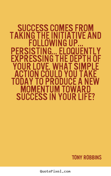 Tony Robbins image quotes - Success comes from taking the initiative and.. - Life quotes