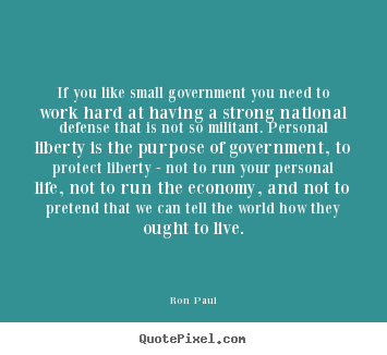 Quote about life - If you like small government you need to work..