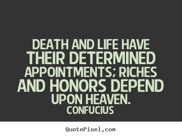 Create graphic picture quotes about life - Death and life have their determined appointments; riches and honors..