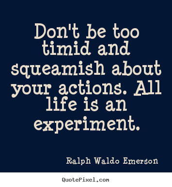 Ralph Waldo Emerson photo quotes - Don't be too timid and squeamish about your actions... - Life quotes