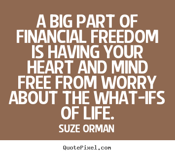 Financial Freedom Quotes Amazing A Big Part Of Financial Freedom Is Having Your.suze Orman Good