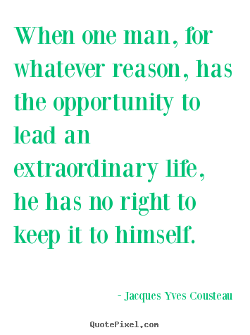 Create your own picture quotes about life - When one man, for whatever reason, has the opportunity to..
