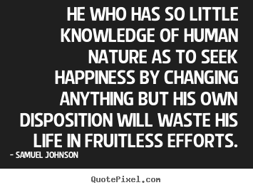 Life Quotes He Who Has So Little Knowledge Of Human Nature As