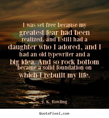 J. K. Rowling picture sayings - I was set free because my greatest fear had been.. - Life quote