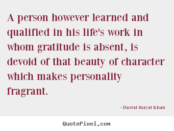 Hazrat Inayat Khan picture quotes - A person however learned and qualified in.. - Life quotes