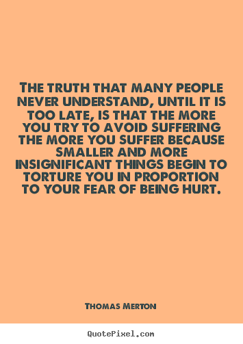 The truth that many people never understand,.. Thomas Merton top life sayings