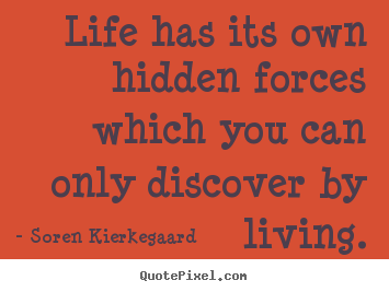 Life quote - Life has its own hidden forces which you can only..