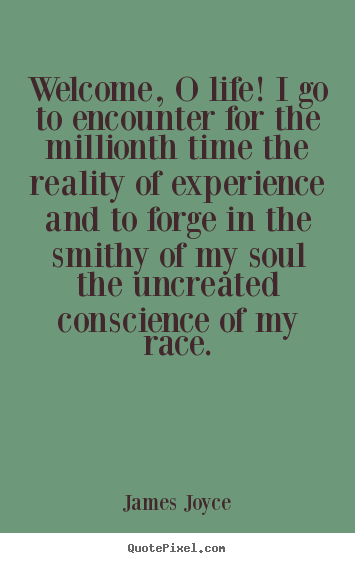 James Joyce picture sayings - Welcome, o life! i go to encounter for the millionth.. - Life quotes