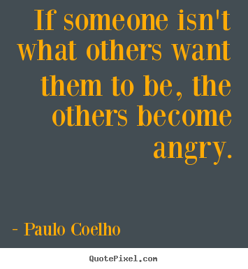 Life quotes - If someone isn't what others want them to..