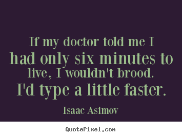 Quotes about life - If my doctor told me i had only six minutes to live, i wouldn't..