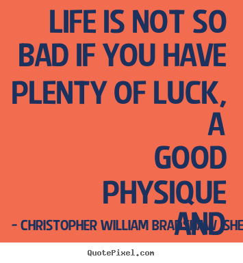 Christopher william bradshaw isherwood picture quote Things that give you bad luck