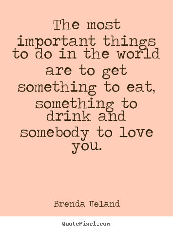 Quotes about life - The most important things to do in the world are to get something..