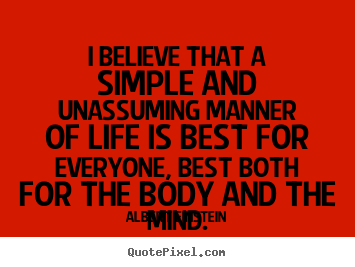 Life quote - I believe that a simple and unassuming manner..