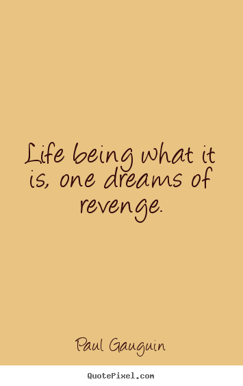 Life being what it is, one dreams of revenge. Paul Gauguin top life quote