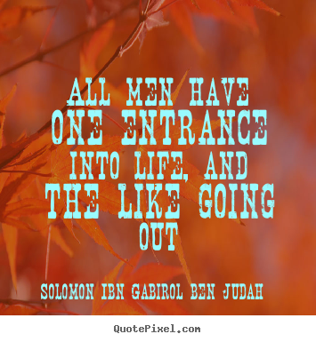 Life quotes - All men have one entrance into life, and the like..