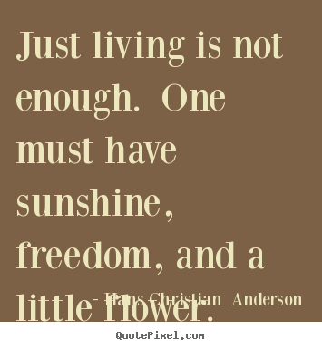 Just Live Life Quotes Fascinating Quote About Life  Just Living Is Not Enoughone Must Have