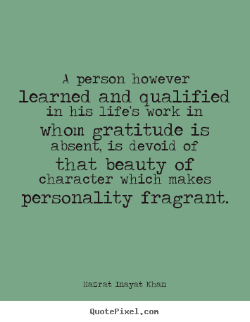 A person however learned and qualified in his.. Hazrat Inayat Khan popular life quotes