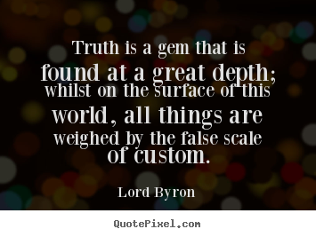 Design custom picture quote about life - Truth is a gem that is found at a great depth;..