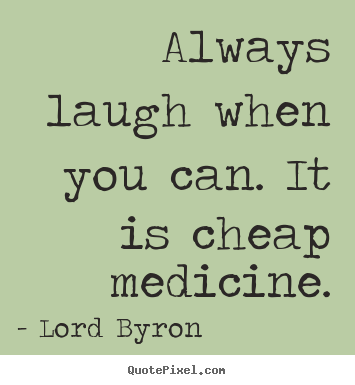 Life Quotes Always Laugh When You Can It Is Cheap Medicine