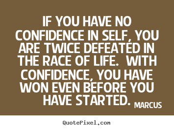 Life quote - If you have no confidence in self, you are twice defeated in the race..