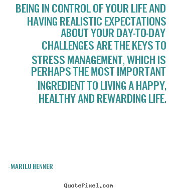 Life quotes - Being in control of your life and having realistic..