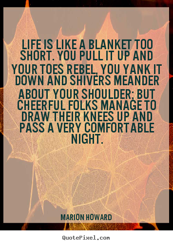 Life is like a blanket too short. you pull it up and your.. Marion Howard popular life quotes