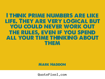Customize picture quotes about life - I think prime numbers are like life. they are very logical..
