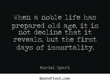 Quote about life - When a noble life has prepared old age, it is..