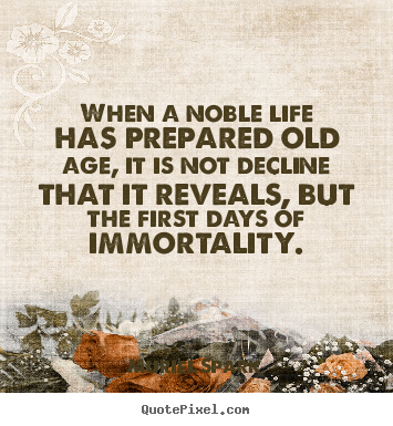 Muriel Spark picture quote - When a noble life has prepared old age, it is not decline.. - Life quotes