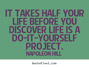 Napoleon Hill poster quotes - It takes half your life before you discover life.. - Life sayings
