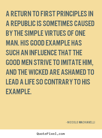 A return to first principles in a republic is sometimes.. Niccolo Machiavelli famous life quote