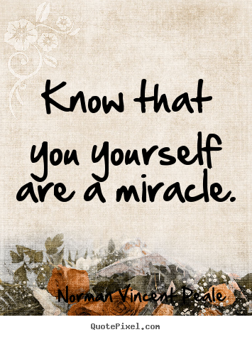 How to make photo quotes about life - Know that you yourself are a miracle.