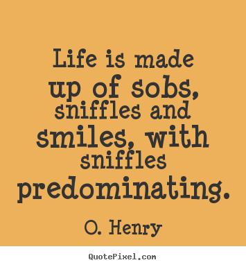 and smiles  ...O Henry's Life
