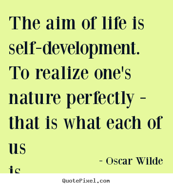 Life quotes - The aim of life is self-development. to realize one's nature perfectly..