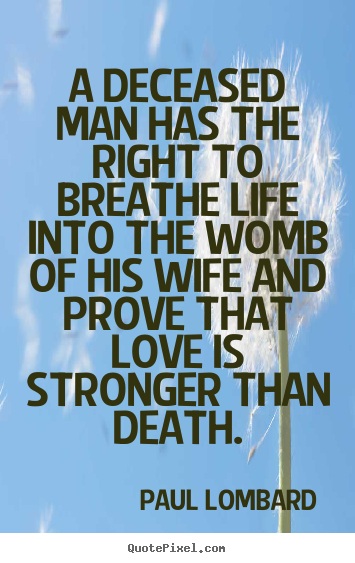 A deceased man has the right to breathe life into the.. Paul Lombard best life quotes