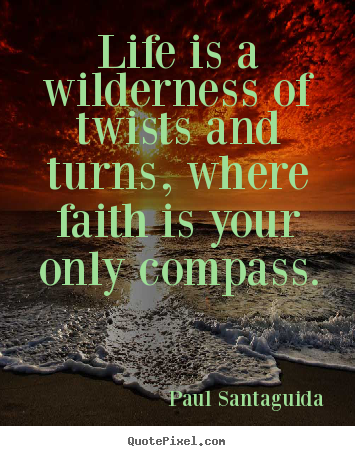 Quotes about life - Life is a wilderness of twists and turns,..