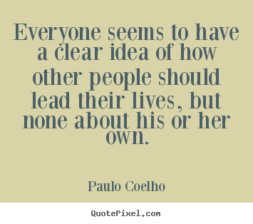 Paulo Coelho picture quotes - Everyone seems to have a clear idea of how.. - Life quote