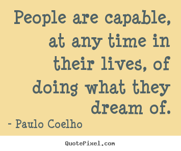 Life quotes - People are capable, at any time in their lives,..