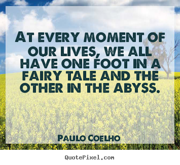 Paulo Coelho picture quotes - At every moment of our lives, we all have one foot.. - Life quotes