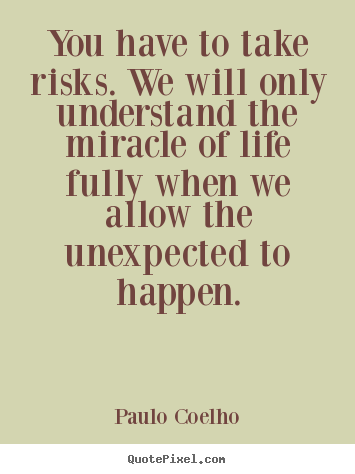You have to take risks. we will only understand.. Paulo Coelho famous life quote