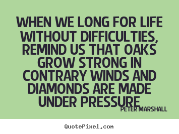 Peter Marshall picture quotes - When we long for life without difficulties,.. - Life quotes